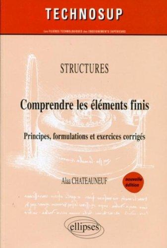 Structures: comprendre les éléments finis : Principes, formulations et exercices corrigés