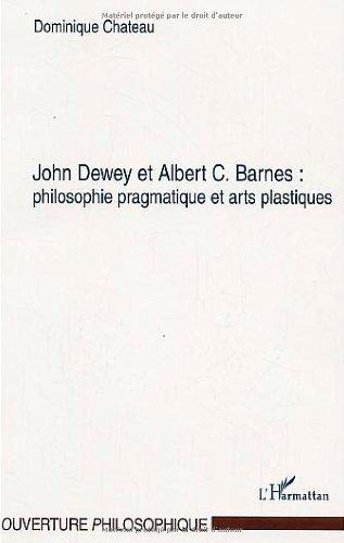 John Dewey et Albert C. Barnes : Philosophie pragmatique et arts plastiques