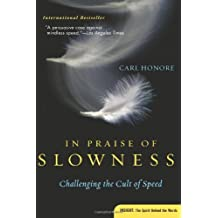 In Praise of Slowness: Challenging the Cult of Speed by Carl Honore (6-Sep-2005) Paperback