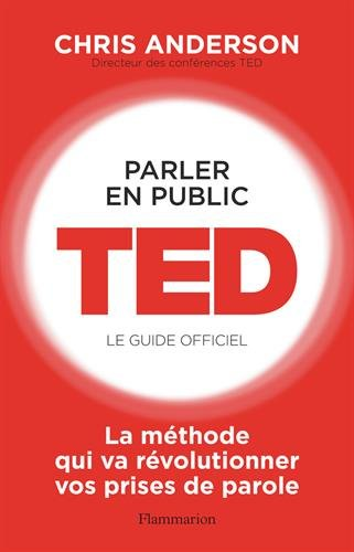Parler en public : TED, le guide officiel par Chris J. Anderson