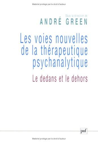 Les voies nouvelles de la thérapeutique psychanalytique : Le dedans et le dehors