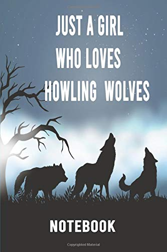 Just a Girl WhoLoves Howling Wolves: Notebook journal,Perfect Gift idea for wolf lovers,lined journal gift personalised custom interior with pretty matte cover,6x9,120 pages for kids  girls and boys