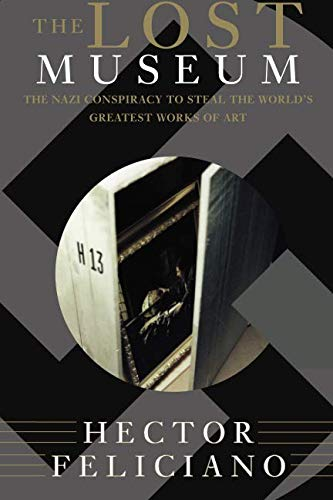 The Lost Museum: The Nazi Conspiracy To Steal The World's Greatest Works Of Art por Hector Feliciano