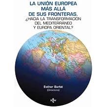 La Unión Europea más allá de sus fronteras: ¿Hacia la transformación del Mediterráneo y Europa Oriental? (Ciencia Política - Semilla Y Surco - Serie De Ciencia Política)