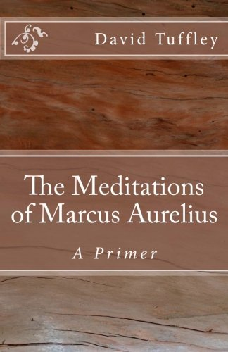 The Meditations of Marcus Aurelius: A Primer