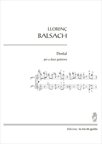 Dental: Per a dues guitarres (Catalan Edition) por Llorenç Balsach