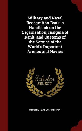 Military and Naval Recognition Book, a Handbook on the Organization, Insignia of Rank, and Customs of the Service of the World's Important Armies and Navies