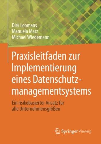 Praxisleitfaden zur Implementierung Eines Datenschutzmanagementsystems: Ein Risikobasierter Ansatz für Alle Unternehmensgrößen (German Edition)