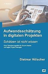 Aufwandsschätzung in digitalen Projekten: Schätzen ist nicht wissen (Digitalisierung, Band 1)