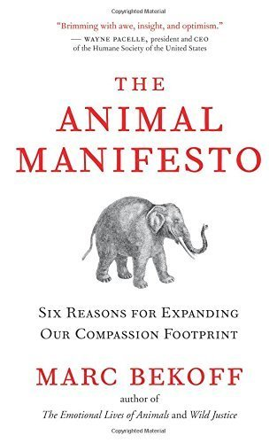 The Animal Manifesto: Six Reasons for Expanding Our Compassion Footprint by Ph.D. Marc Bekoff (2010-02-09)