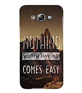 FUSON Nothing Worth Come Easy 3D Hard Polycarbonate Designer Back Case Cover for Samsung Galaxy E7 (2015) :: Samsung Galaxy E7 Duos :: Samsung Galaxy E7 E7000 E7009 E700F E700F/Ds E700H E700H/Dd E700H/Ds E700M E700M/Ds