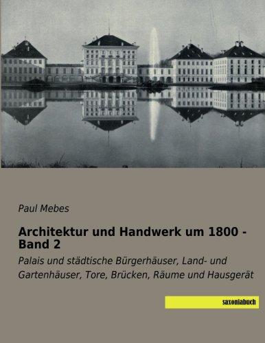 Architektur und Handwerk um 1800 - Band 2: Palais und staedtische Buergerhaeuser, Land- und...