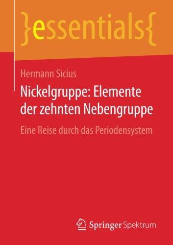 Nickelgruppe: Elemente der zehnten Nebengruppe: Eine Reise durch das Periodensystem (essentials)
