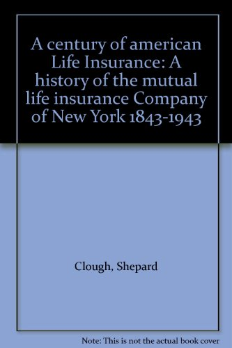 a-century-of-american-life-insurance-a-history-of-the-mutual-life-insurance-company-of-new-york-1843