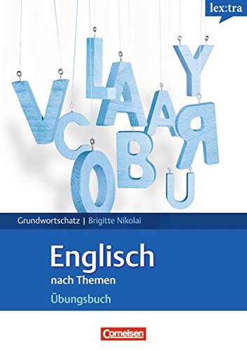 Lextra - Englisch - Grund- und Aufbauwortschatz nach Themen: Englisch nach Themen Übungsbuch - Europäischer Referenzrahmen: A1 - B1 in thematischen Feldern. Grund- und Aufbauwortschatz Englisch