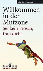 Willkommen in der Mutzone: Sei kein Frosch, trau dich!