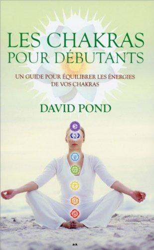 Les chakras pour débutants - Un guide pour équilibrer les énergies par David Pond