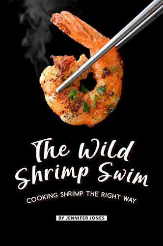 The Wild Shrimp Swim: Cooking Shrimp the Right Way (English Edition)
