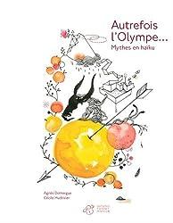 Autrefois l'Olympe... : Mythes en haïku