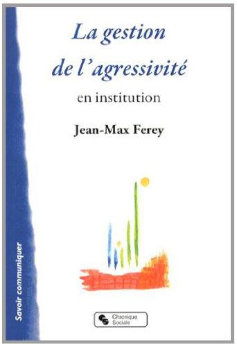 La gestion de l'agressivité en institution par Jean-Max Ferey