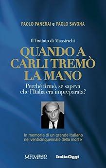Quando a Carli tremò la mano: Il Trattato di Maastricht. Perché firmò se sapeva che l'Italia era impreparata? di [Panerai, Paolo , Savona, Paolo]