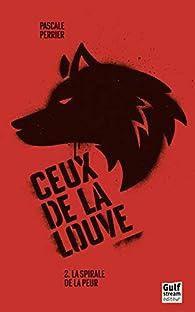 Ceux de la louve, tome 2 : La spirale de la peur par Pascale Perrier