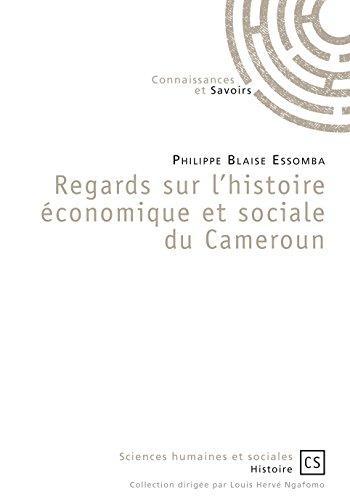 Regards sur l'histoire économique et sociale du Cameroun par Philippe Blaise Essomba