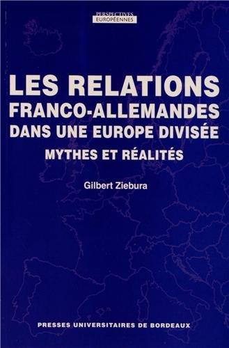 Les relations franco-allemandes dans une Europe divisée : Mythes et réalités par Gilbert Ziebura