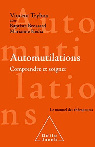 Automutilations: Comprendre et soigner (OJ.PSYCHOLOGIE)