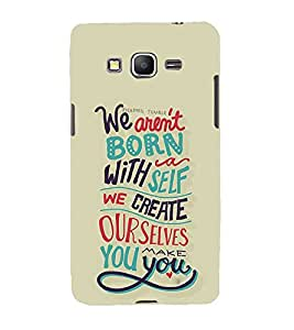 FUSON We Arent Born With Self 3D Hard Polycarbonate Designer Back Case Cover for Samsung Galaxy Grand Prime :: Samsung Galaxy Grand Prime Duos :: Samsung Galaxy Grand Prime G530F G530Fz G530Y G530H G530Fz/Ds