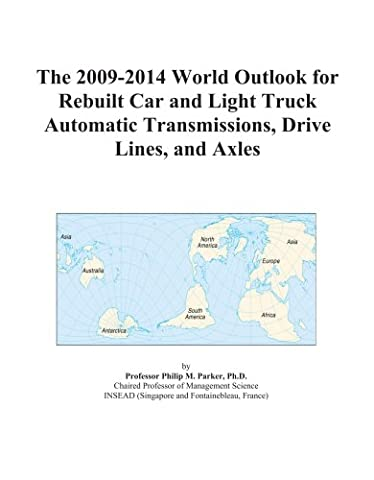 The 2009-2014 World Outlook for Rebuilt Car and Light Truck Automatic Transmissions, Drive Lines, and Axles