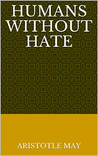 Humans Without Hate (Norwegian Edition) por Aristotle May