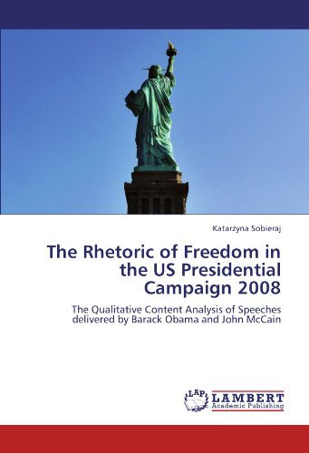 The Rhetoric of Freedom in the US Presidential Campaign 2008: The Qualitative Content Analysis of Speeches delivered by Barack Obama and John McCain
