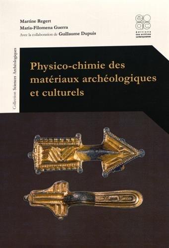 Physico-chimie des matériaux archéologiques et culturels par Martine Regert et Maria-Filomena Guerra
