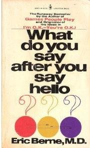 What Do You Say After You Say Hello? by M.D. Eric Berne (1981) Paperback