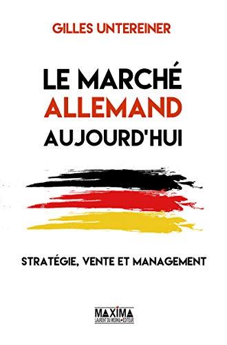 Le marché allemand aujourd'hui : stratégie, vente et management par Gilles Untereiner