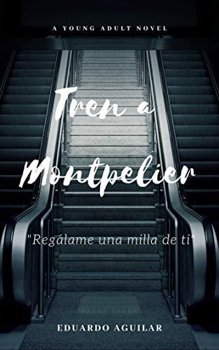 Tren a Montpelier: Regálame una milla de ti eBook: Eduardo Aguilar ...