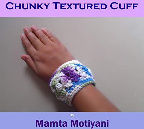 Chunky Textured Cuff | Easy Crochet Pattern: A Designer Bracelet For Fashionable Women & Girls (English Edition)