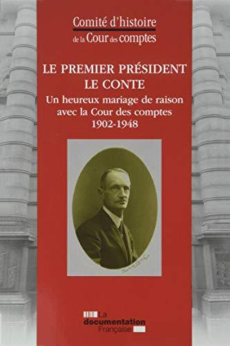 Le Premier président Le Conte : Un heureux mariage de raison avec la Cour des comptes 1902-1948