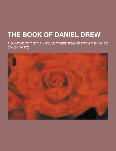 The Book of Daniel Drew; A Glimpse of the Fisk-Gould-Tweed Regime from the Inside
