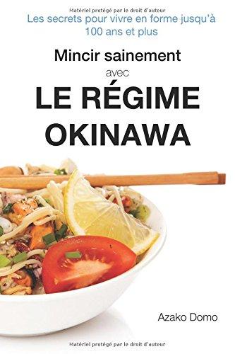 Mincir sainement avec le régime Okinawa: Les secrets pour vivre en forme jusqu'à 100 ans et plus - Inclus 21 recettes minceur par Azako Domo