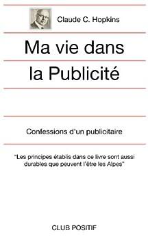 Ma vie dans la publicité: Les Confessions de Claude C. Hopkins par [Hopkins, Claude]