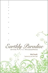 Earthly Paradise: Myths and Philosophies by Milad Doueihi (2009-06-30)