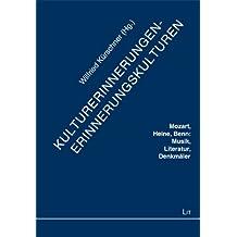 Kulturerinnerungen - Erinnerungskulturen: Mozart, Heine, Benn: Musik, Literatur, Denkmäler