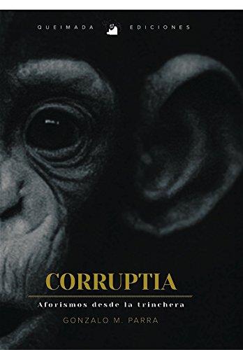 Corruptia: Aforismos desde la trinchera par Gonzalo Martín Parra