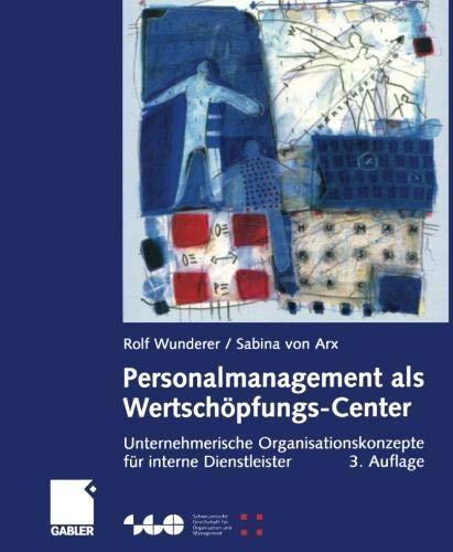 Personalmanagement als Wertschöpfungs-Center: Unternehmerische Organisationskonzepte für interne Dienstleister (Schweizerische Gesellschaft für Organisation und Management)