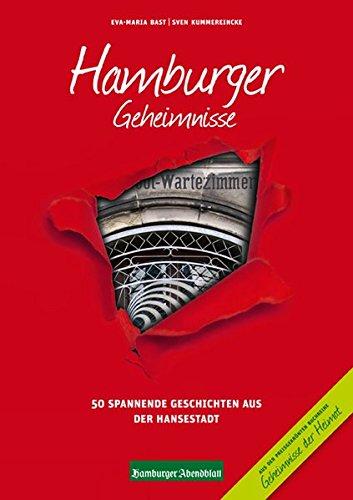Hamburger Geheimnisse: 50 Spannende Geschichten aus der Hansestadt (Geheimnisse der Heimat)