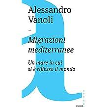 Migrazioni mediterranee: Un mare in cui si è riflesso il mondo