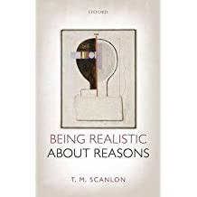 [(Being Realistic About Reasons)] [ By (author) T. M. Scanlon ] [March, 2014]