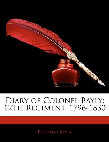 Diary of Colonel Bayly: 12Th Regiment. 1796-1830